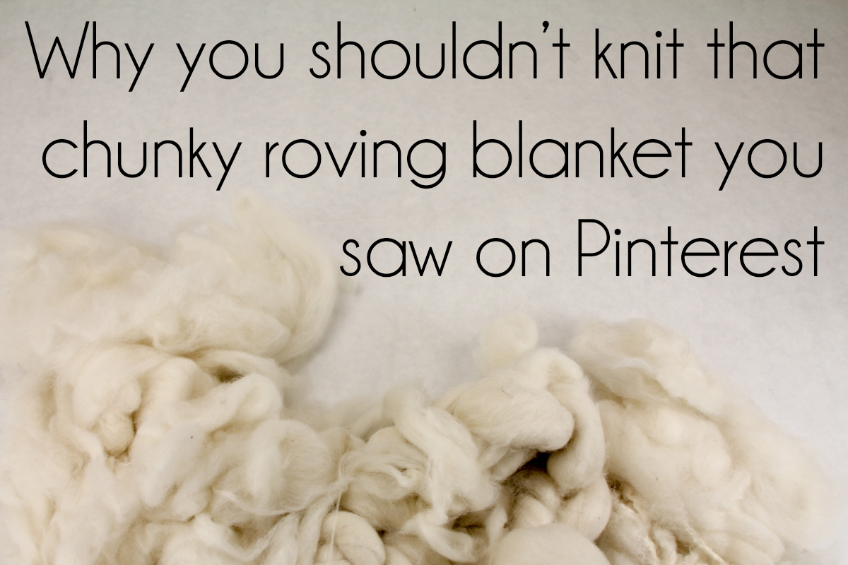 Why you shouldn't knit that chunky roving blanket you saw on Pinterest